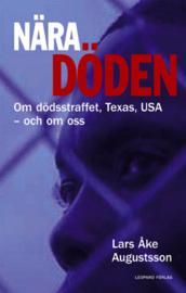 """Augustsson, Lars Åke """"Nära döden - om dödsstraffet, Texas, USA - och om oss"""" INBUNDEN"""