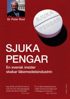 """Rost, Peter """"Sjuka pengar - En svensk insider skakar läkemedelsindustrin"""" INBUNDEN"""
