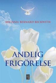 "Beckwith, Michael Bernard ""Andlig frigörelse - väck din inre intelligens"" INBUNDEN"