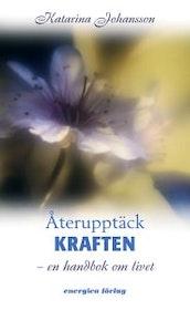 """Johansson, Katarina """"Återupptäck kraften : en handbok om livet"""" KARTONNAGE"""