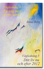 """Berg, Anna, dubbelvolym """"Vägledning 4  - På väg mot en ny värld"""", """"Vägledning 5 - Ditt liv nu och efter år 2012"""" HÄFTAD SLUTSÅLD"""