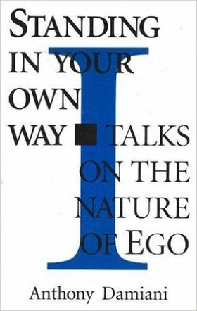 """Damiani, Anthony, """"Standing in Your Own Way - Talks on the nature of the ego"""" HÄFTAD SLUTSÅLD"""