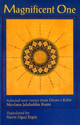 "Ergin, Nevit Orguz, ""Magnificent One - Selected new verses from Divan-i Kebir, Mevlana Jalaluddin Rumi"""