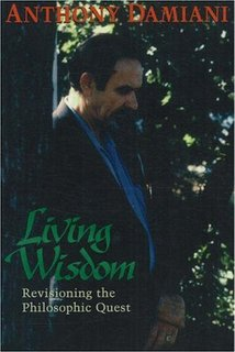 "Damiani, Anthony, ""Living Wisdom - Revisioning the philosophic quest"""