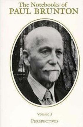 "Brunton, Paul, ""The Notebooks of Paul Brunton, Volume 1 - Perspectives"""