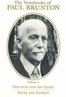 "Brunton, Paul, ""The Notebooks of Paul Brunton, Volume 3 - Practices for the Quest"""