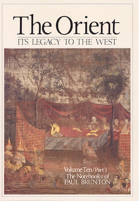 """Brunton, Paul, """"The Notebooks of Paul Brunton, Volume 10 - The Orient, it´s Legacy to the West"""""""""""