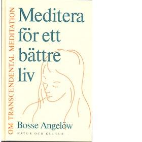 """Angelöw, Bosse """"Meditera för ett bättre liv - om transcendental meditation"""" KARTONNAGE"""