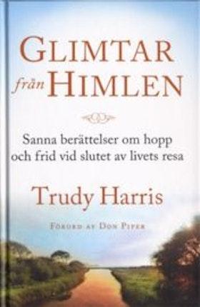 """Harris, Trudy """"Glimtar från himlen : sanna berättelser om hopp och frid vid slutet av livets resa"""" HÄFTAD SLUTSÅLD"""