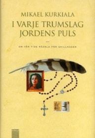 """Kurkiala, Mikael """"I varje trumslag jordens puls : Om vår tids rädsla för skillnader"""" INBUNDEN SLUTSÅLD"""