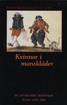 """Dekker, Rudolf & Lotte van de Pol """"Kvinnor i manskläder : en avvikande tradition : Europa 1500-1800"""" INBUNDEN"""