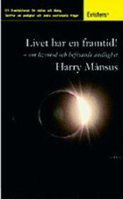 """Månsus, Harry """" Livet har en framtid om livsmod och befriande andlighet"""" POCKET SLUTSÅLD"""