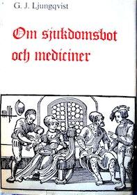 """Ljungqvist, G J """"Om sjukdomsbot och mediciner. Huskurer, hästkurer, örtdekokter och vanliga mediciner från äldsta tider till våra dagar"""" HÄFTAD SLUTSÅLD"""