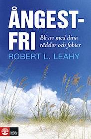 """Leahy, Robert """"Ångestfri : bli av med dina rädslor och fobier"""" INBUNDEN SLUTSÅLD"""
