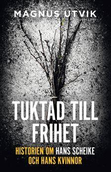 """Utvik, Magnus, """"Tuktad till frihet - Historien om Hans Scheike och hans kvinnor"""""""