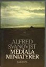 "Svanqvist, Alfred ""Mediala miniatyrer"" INBUNDEN"