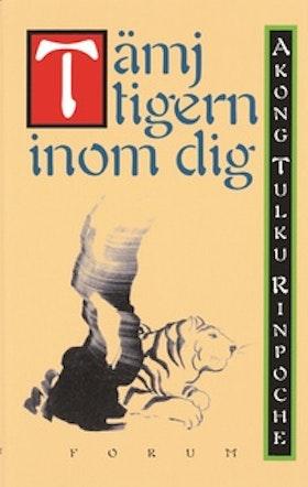 "Rinpoche, Akong Tulku ""Tämj tigern inom dig"" INBUNDEN"