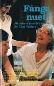 """Packer, Toni """"Fånga nuet : att arbeta med det som är"""" HÄFTAD SLUTSÅLD"""