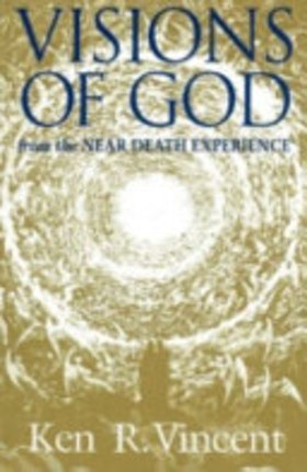 """Vincent, Ken R """"Visions of God: From the Near Death Experience"""" HÄFTAD"""