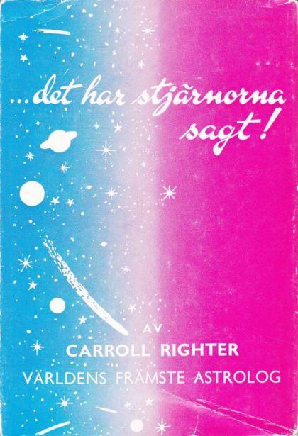 """Righter, Carrol """"...det har stjärnorna sagt!"""" INBUNDEN"""