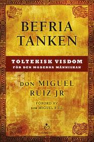 """Ruiz, Don Miguel JR """"Befria tanken : toltekisk visdom för den moderna människan"""" INBUNDEN SLUTSÅLD"""