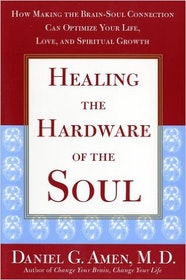 "Amen, Daniel G, MD ""Healing the Hardware of the Soul: How Making the Brain-Soul Connection Can Optimize Your Life, Love, and Spiritual Growth"" INBUNDEN"
