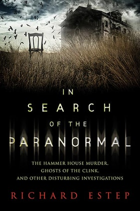 """Estep, Richard """"In search of the paranormal - The Hammer House Murder, Ghosts of the Clink, and Other Disturbing Investigations"""" HÄFTAD"""