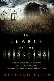"Estep, Richard ""In search of the paranormal - The Hammer House Murder, Ghosts of the Clink, and Other Disturbing Investigations"" HÄFTAD"