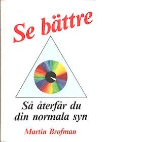 """Brofman, Martin """" Se bättre - så återfår du din normala syn"""" KARTONNAGE SLUTSÅLD"""