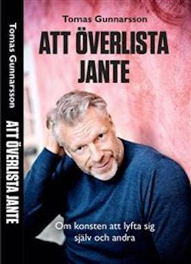 """Gunnarsson, Tomas """"Att överlista Jante : om konsten att lyfta sig själv och andra"""" INBUNDEN"""