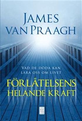 """Van Praagh, James """"Förlåtelsens helande kraft - vad de döda kan lära oss om livet"""" INBUNDEN SLUTSÅLD"""