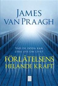"""Van Praagh, James """"Förlåtelsens helande kraft - vad de döda kan lära oss om livet"""" INBUNDEN"""