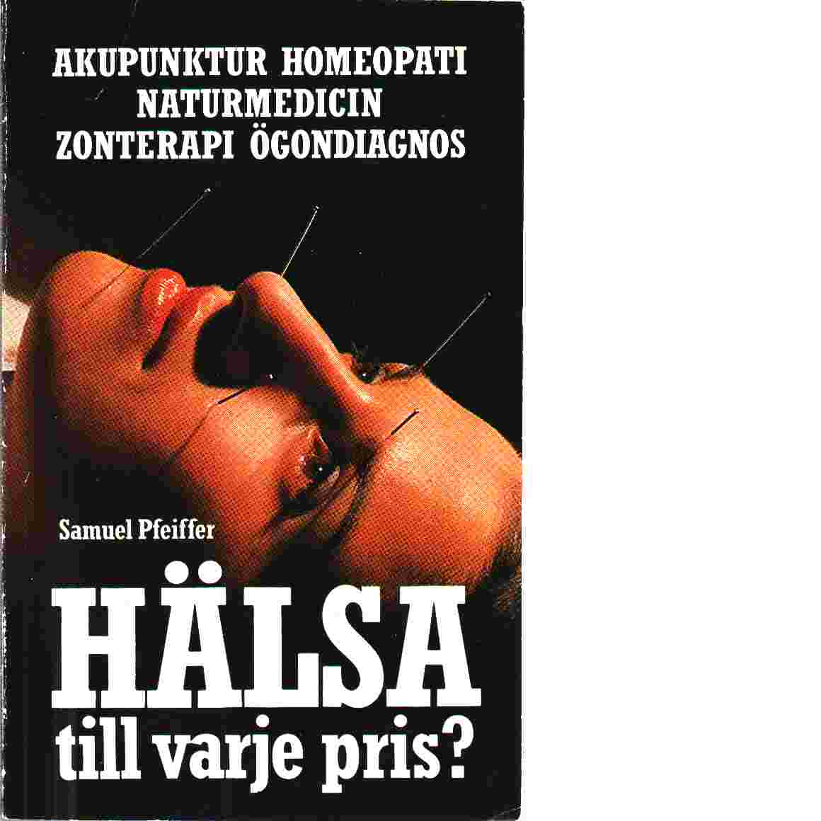 """Pfeiffer, Samuel """"Hälsa till varje pris? : akupunktur, homeopati, naturmedicin, zonterapi, ögondiagnos"""" HÄFTAD"""