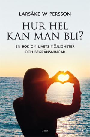 """Persson, Larsåke W """"Hur hel kan man bli? - en bok om livets möjligheter och begränsningar"""" KARTONNAGE SLUTSÅLD"""