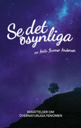 """Barker Andersen, Anita """"Se det osynliga - berättelser om övernaturliga fenomen."""" HÄFTAD"""