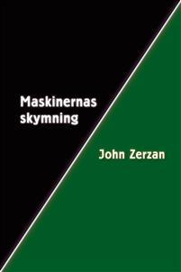 "Zerzan, John ""Maskinernas skymning"" HÄFTAD SLUTSÅLD"
