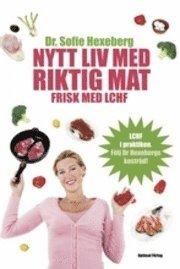 "Hexeberg, Sofie ""Nytt liv med riktig mat : frisk med LCHF"" KARTONNAGE SLUTSÅLD"