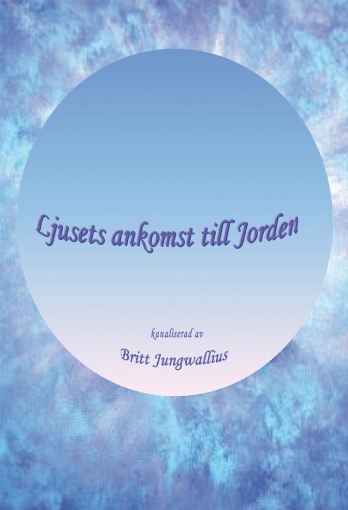 """Jungwallius, Britt """"Ljusets ankomst till Jorden"""" HÄFTAD SLUTSÅLD"""
