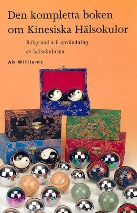 """Williams, Ab """"Den kompletta boken om Kinesiska Hälsokulor : bakgrund och användning av hälsokulorna """" HÄFTAD"""