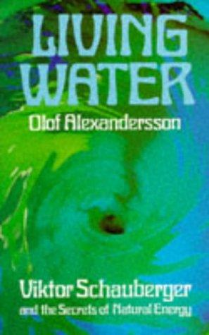 "Alexandersson, Olof ""Living Water Viktor Schauberger and the Secrets of Natural Energy"" HÄFTAD"