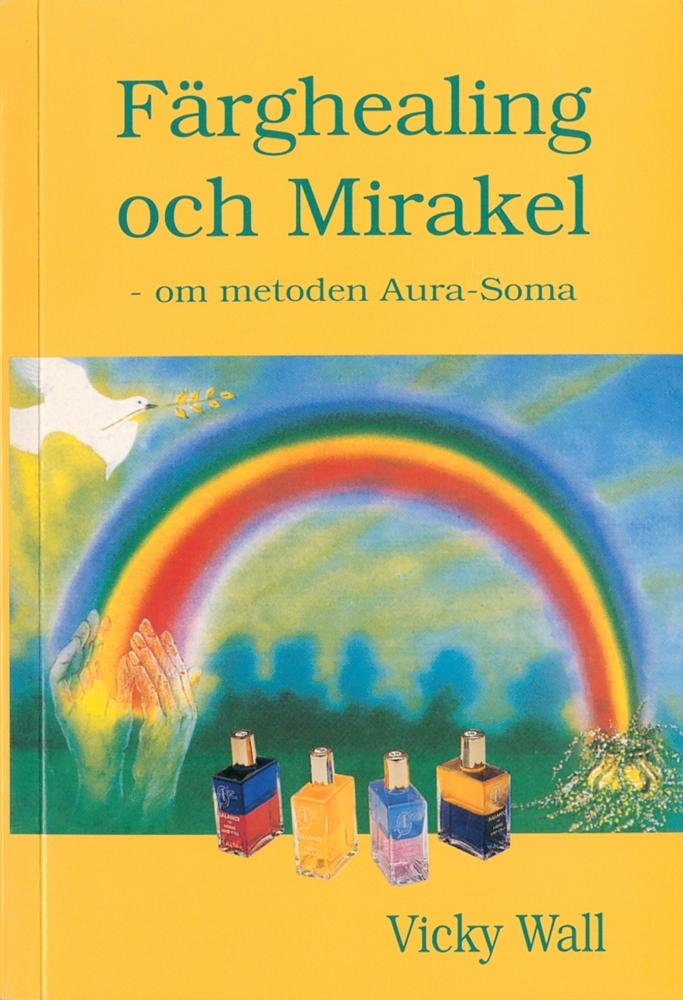 """Wall, Vicky """"Färghealing och Mirakel - om metoden Aura-Soma"""" HÄFTAD SLUTSÅLD"""