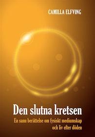 """Elfving, Camilla """"Den slutna kretsen : en sann berättelse om fysiskt mediumskap och liv efter döden"""" KARTONNAGE"""