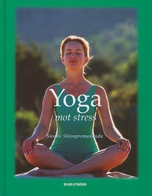 "Shivapremanda, Swami ""Yoga mot stress"" INBUNDEN"