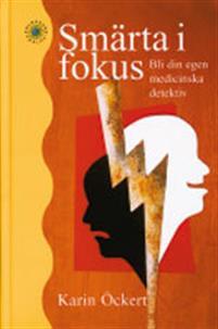 """Öckert, Karin """"Smärta i fokus - Bli din egen medicinska detektiv"""" KARTONNAGE"""