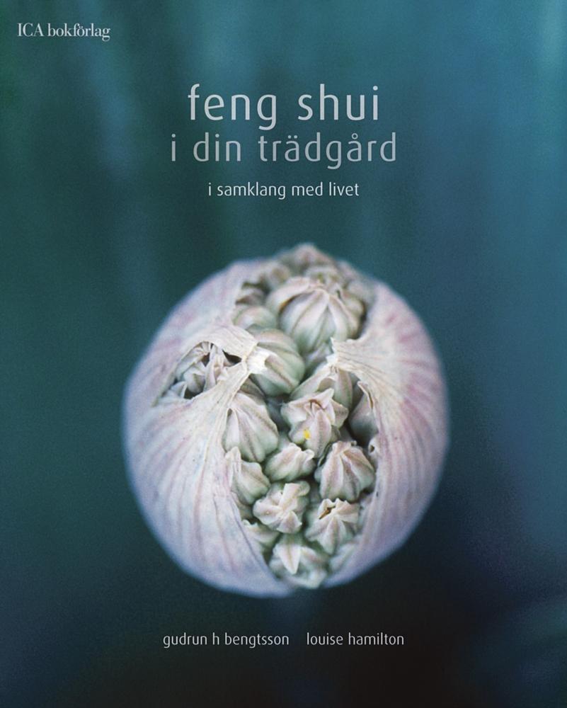 """Bengtsson, Gudrun & Hamilton, Louise """"Feng Shui i din trädgård : i samklang med livet"""" INBUNDEN SLUTSÅLD"""