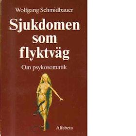 """Schmidbauer, Wolfgang """"Sjukdomen som flyktväg : om psykosomatik"""" HÄFTAD"""