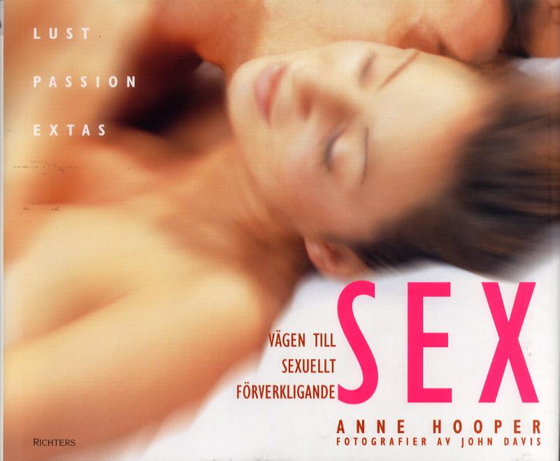 """Hooper, Anne """"Sex : vägen till sexuellt förverkligande; lust, passion, extas"""" INBUNDEN"""