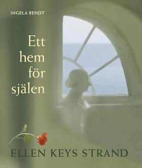 """Bendt, Ingela """"Ett hem för själen - Ellen Keys Strand"""" INBUNDEN"""