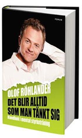 """Röhlander, Olof """" Det blir alltid som man tänkt sig : handbok i mental styrketräning"""" INBUNDEN"""