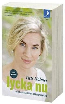 """Holmer, Titti """"Lycka nu - En praktisk guide i mindfullness"""" INBUNDEN"""